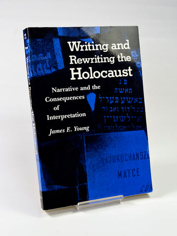 Writing and Rewriting the Holocaust: Narrative and the Consequences of Interpretation by James E. Young (Indiana University Press first Midland Book edition / 1990)