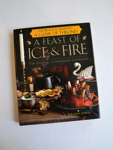 A Feast of Ice and Fire: The Official Game of Thrones Companion Cookbook by Chelsea Monroe-Cassel & Sariann Lehrer (Harper Voyager / 2012)