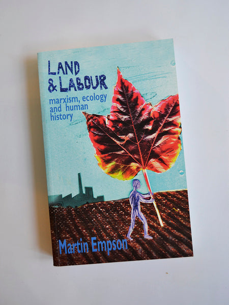 Land and Labour: Marxism, Ecology and Human History by Martin Empson (Bookmarks Publications / 2014)
