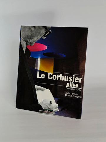 Le Corbusier: Alive by Dominique Lyon (Editions Pierre Terrail, Paris / 2001)