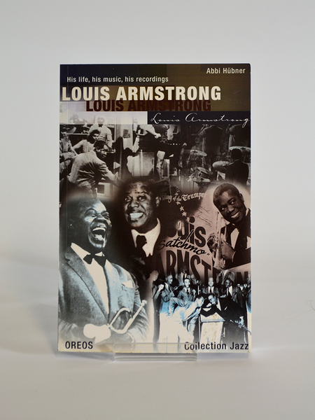 Louis Armstrong: His Life, His Music, His Recordings by Abbi Hübner (Oreos Collection Jazz / 2001)