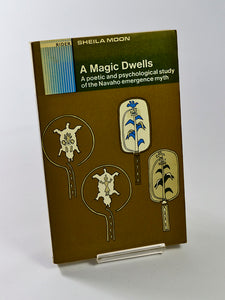 Magic Dwells: Poetic and Psychological Study of the Navaho Emergence Myth by Sheila Moon (Rider & Co / 1972)