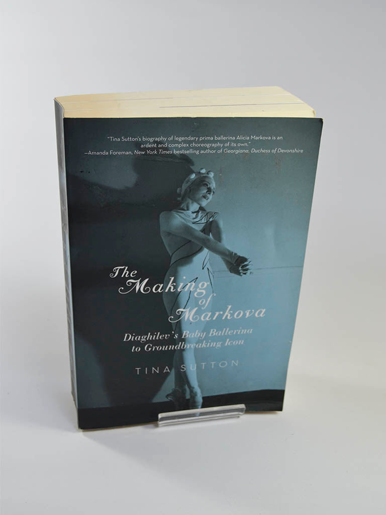 The Making of Markova: Diaghilev's Baby Ballerina to Groundbreaking Icon by Tina Sutton (Pegasus Books / 2013)