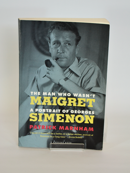 The Man Who Wan't Maigret: A Portrait of Georges Simenon by Patrick Marnham