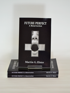 Future Perfect: A Resurrection by Martin G. Elster (Elster Publications).