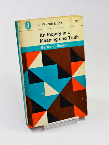 An Inquiry into Meaning and Truth by Bertrand Russell (Penguin Books / 1967 reprint of this classic text originally published in 1940)