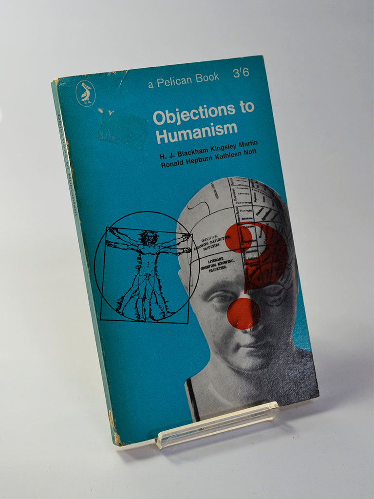 Objections to Humanism by H. J. Blackham, Kingsley Martin et al (Penguin Books / 1965 edition of work originally published in 1963)