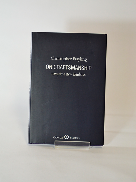 On Craftsmanship: Towards a new Bauhaus by Christopher Frayling (Oberon Masters / 2011, first reprint 2012)