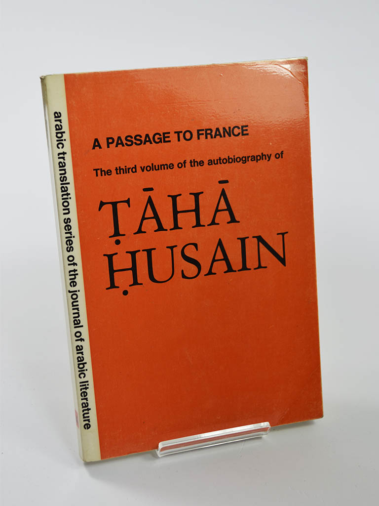 A passage to France: The Third Volume of the Autobiography of Taha Husain (E. J. Brill  Arabic Translation Series of the Journal of Arabic Literature / 1976)
