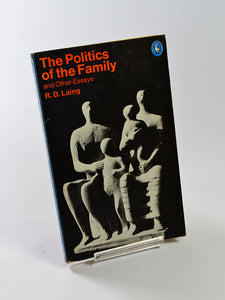 The Politics of the Family and Other Essays by R. D. Laing (Penguin Books / 1978 reprint)