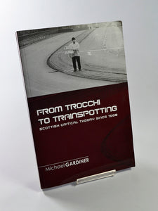 From Trocchi to Trainspotting: Scottish Critical Theory Since 1960 by Michael Gardiner (Edinburgh University Press / 2006)