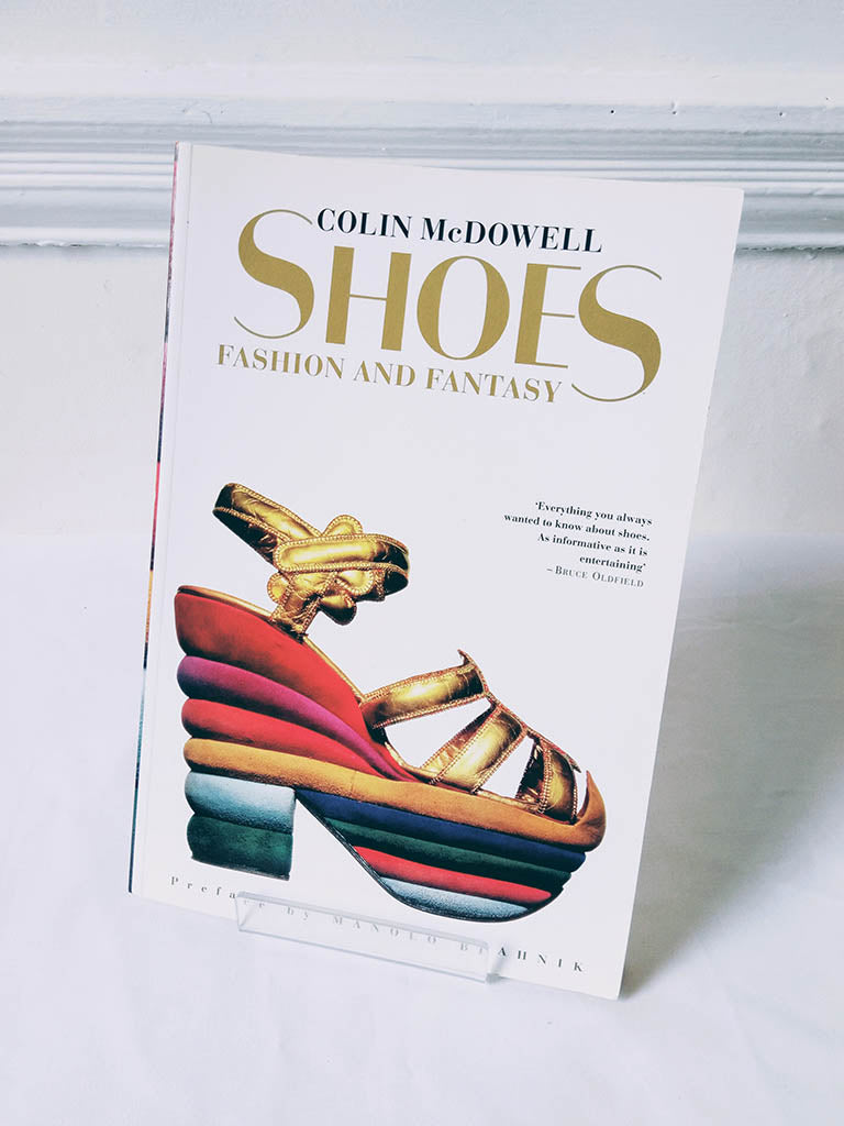 Shoes: Fashion and Fantasy by Colin McDowell (Thames & Hudson / 1994)