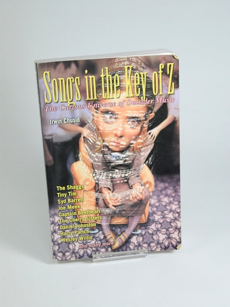 Songs In The Key Of Z: The Curious World of Outsider Music by Irwin Chusid (Cherry Red Books / 2000)