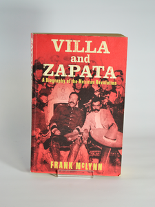 Villa and Zapata: A Biography of the Mexican Revolution by Frank McGlynn (Jonathan Cape / 2000)