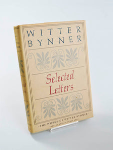 Witter Bynner: Selected Letters Ed. by James Kraft (Farrar, Straus, Giroux / first edition hardback, 1981)