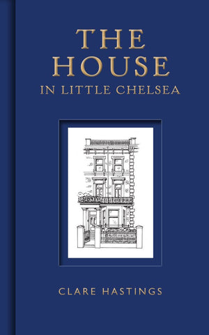 The House in Little Chelsea - Clare Hastings