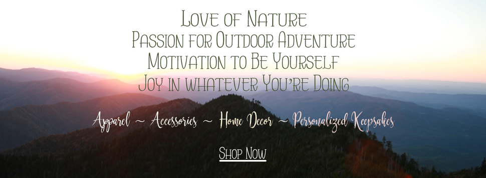 Graphics Inspire - Love of Nature ~ Passion for Outdoor Adventures ~ Motivation to Be Yourself ~ Joy in Whatever You're Doing - Shop Now for Apparel, Accessories, Home Decor and Personalized Keepsakes