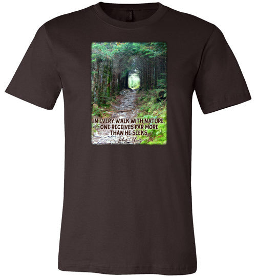 In Every Walk with Nature One Receives Far More Than He Seeks; John Muir Quote Premium Unisex Brown T-Shirt