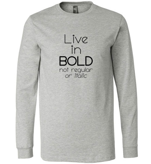 Graphics Inspire - Live in Bold Not Regular or Italic Funny Font Motivational Premium Long Sleeve Shirt