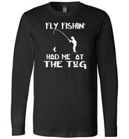 Fly fishin' Had Me At The Tug Fly Fishing Angler's Premium Long Sleeve Black T-Shirt