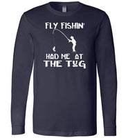 Fly fishin' Had Me At The Tug Fly Fishing Angler's Premium Long Sleeve Navy T-Shirt