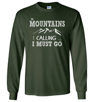 Graphics Inspire - The Mountains are Calling I Must Go Fun Hand Sketched Letters Long Sleeve Forest Green T-Shirt
