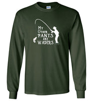 Graphics Inspire - My Other Pants are Waders Funny Fly Fishing Angler's Long Sleeve Forest Green T-Shirt