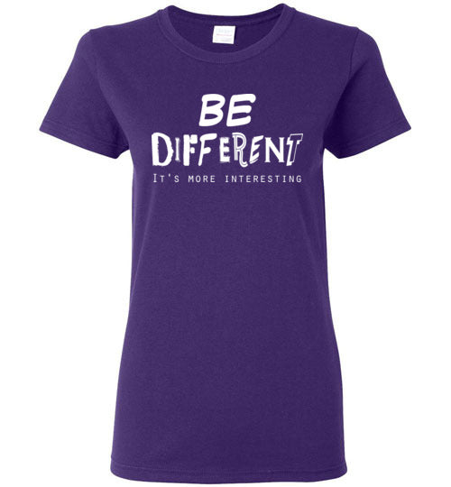 Graphics Inspire - BE DIFFERENT It's More Interesting so Be Yourself Fun Ladies Tee