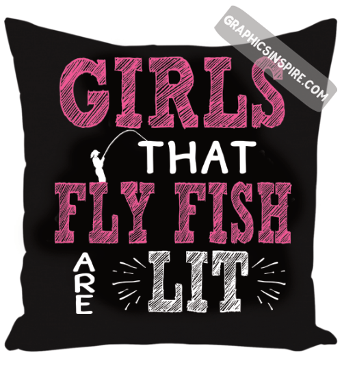 Girls That Fly Fish Are Lit Trendy Fly Fishing Throw Pillow