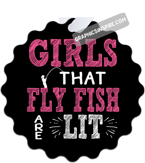 Graphics Inspire Ornament - Girls That Fly Fish Are Lit Trendy Fly Fishing Metal Ornament