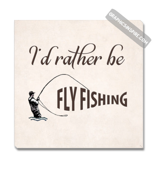 Graphics Inspire Canvas - I'd Rather be Fly Fishing Textured Anglers Canvas Wrap