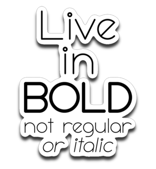 Graphics Inspire Decal - Live in Bold Not Regular or Italic Funny Font Motivational Die-Cut Decal