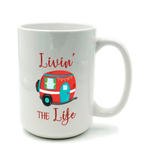 Graphics Inspire Mug - Livin' The Life Camping Life Fun RV Trailer Mug