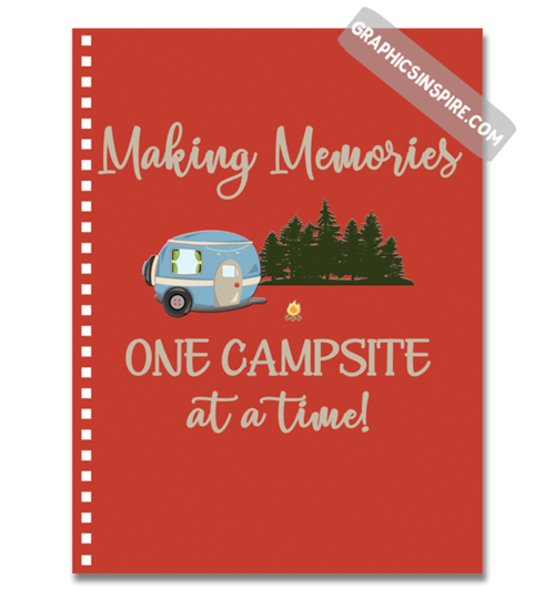 Graphics Inspire Notebook - Making Memories One Campsite At A Time Camping Notebook