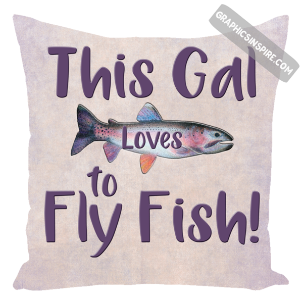 Graphics Inspire - This Gal Loves To Fly Fish Rainbow Trout Throw Pillow