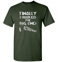 Graphics Inspire - Finally I Hooked the Big One! Retirement - Fly Fishing Angler's Forest Green T-Shirt