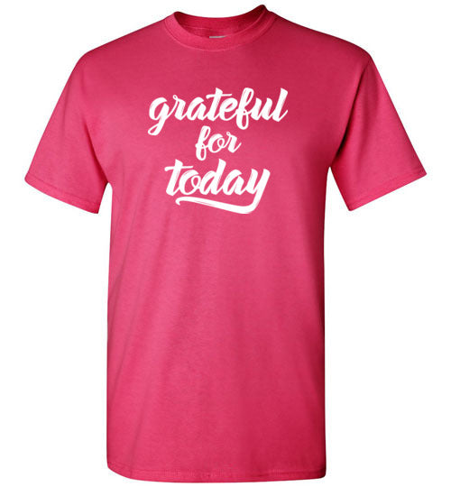 Graphics Inspire - Grateful for Today Simple Inspirational Pink T-Shirt