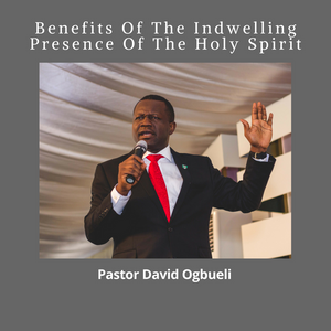 Benefits Of The Indwelling Presence Of The Holy Spirit