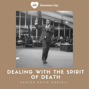 Dealing With The Spirit Of Death - Pastor David Ogbueli