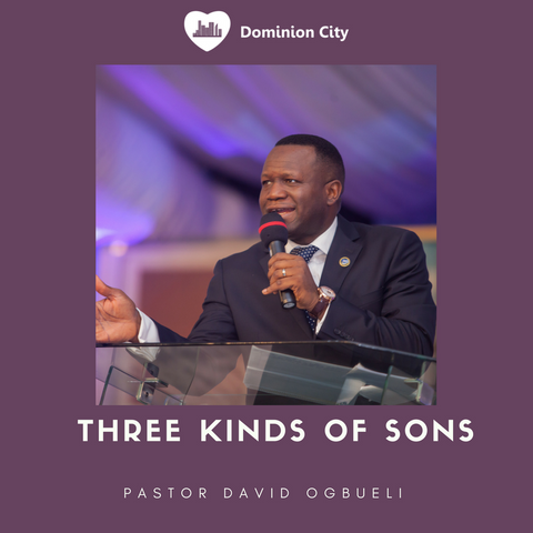 Three Kinds Of Sons - Pastor David Ogbueli