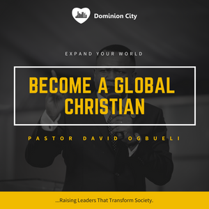 Become A Global Christian - Pastor David Ogbueli