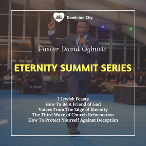 ETERNITY SUMMIT SERIES - Pastor David Ogbueli