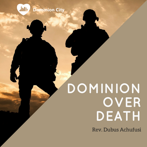 Dominion Over Death - Rev. Dubus Achufusi