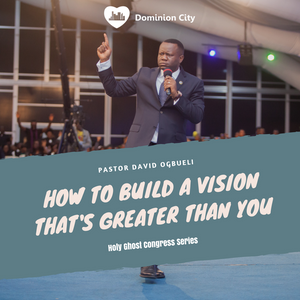 How To Build A Vision That's Greater Than You