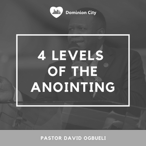 4 Levels Of The Anointing (Pt. 1) - Pastor David Ogbueli