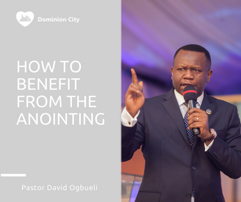 How To Benefit From The Anointing