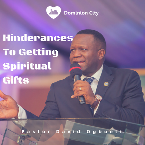 Hinderances To Getting Spiritual Gifts