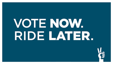 Vote Now. Ride Later.