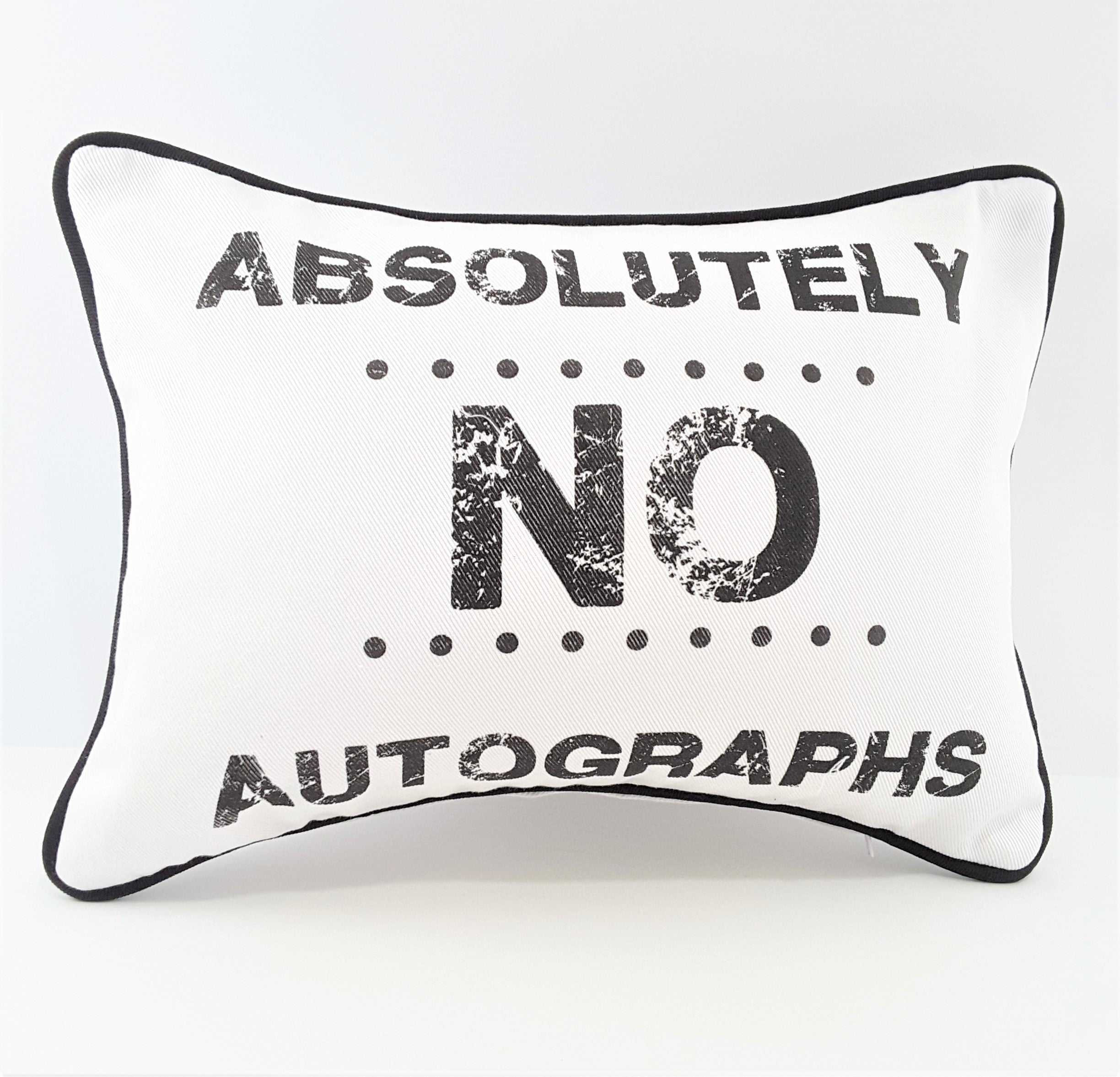 Absolutely No Autographs pillow in white w/black print