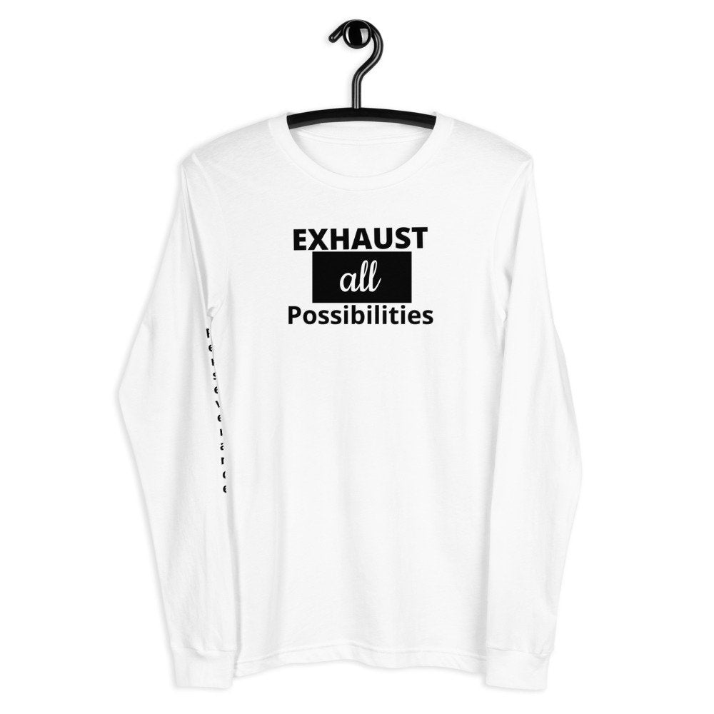 Exhaust All Possibilities & Perseverance Printed on White Unisex Long Sleeve Tee - TheLastWordBish.com